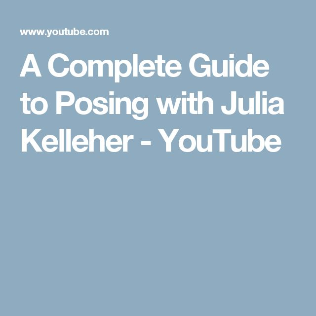 A Complete Guide to Posing with Julia Kelleher - YouTube