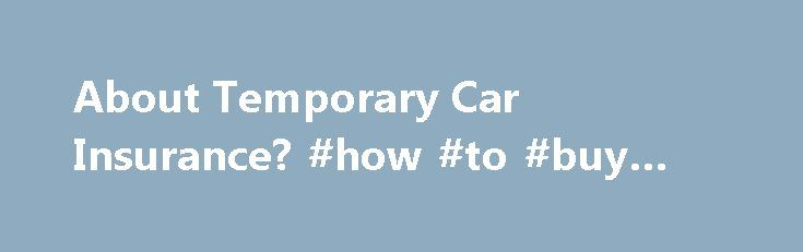 About Temporary Car Insurance? #how #to #buy #a #car http://car.remmont.com/about-temporary-car-insurance-how-to-buy-a-car/  #temp car insurance # About Temporary Car Insurance? Significance Temporary car insurance, also known as short-term car insurance, is a car insurance policy that lasts for less than the standard 6-month or 12-month term of an insurance policy. Temporary car insurance is an attractive option for drivers who know they are only going to be […]The post About Temporary Car…