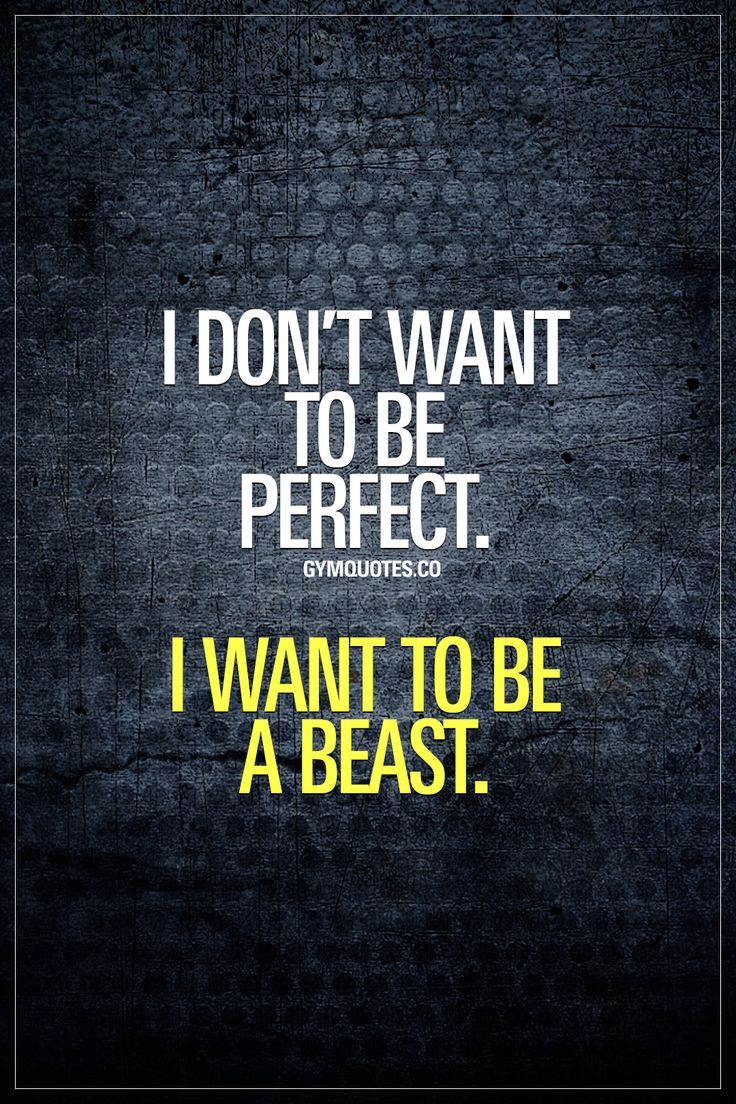 "I don't want to be perfect. I want to be a beast. This one's for all of us that know that there's no ""perfect."" For all of us that don't care about being perfect. For all of us that just want to be BEAST. #beabeast #trainharder #notperfect #gymaddict #gymquotes #gymlife www.gymquotes.co"
