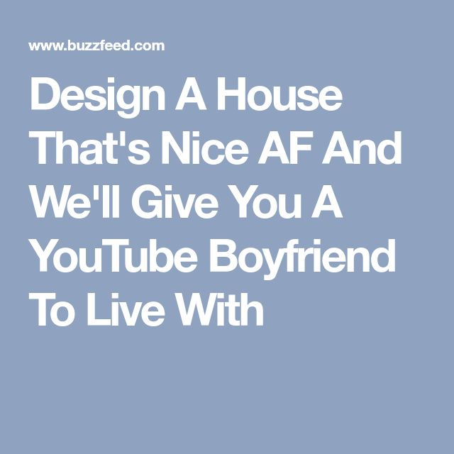 Design A House That's Nice AF And We'll Give You A YouTube Boyfriend To Live With