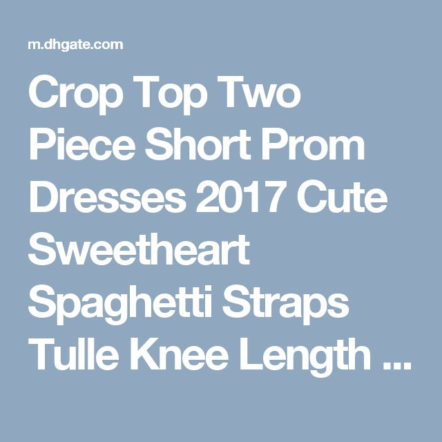 Crop Top Two Piece Short Prom Dresses 2017 Cute Sweetheart Spaghetti Straps Tulle Knee Length White Pink Party Dresses Graduation Dress Cheap Prom Dresses Online Cheap Red Prom Dresses From Yoursexy_cute, $69.52| Dhgate.Com
