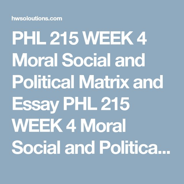 PHL 215 WEEK 4 Moral Social and Political Matrix and Essay PHL 215 WEEK 4 Moral Social and Political Matrix and Essay  Complete the Moral/Social, and Political Philosophy Matrix and Essay. Follow the instructions in the Material document.  Submit your assignment to the Assignment Files tab.  Part 1 Matrix:  Analyze moral/social and political philosophy by completing the following matrix. Provide a definition of the branch of philosophy as given in a philosophical source (the readings…