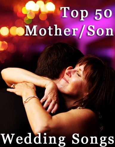 The Top 50 Most Requested Mother Son Wedding Dance Songs! http://www.djroncarpenito.com/wedding-music/top-50-most-requested-first-dance-songs/