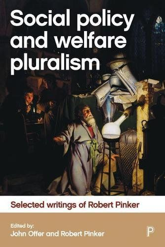Social policy and welfare pluralism : selected writings of Robert Pinker / edited by John Offer