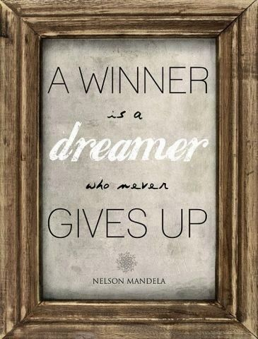 ~ A Winner is a Dream who never gives up! ~  ~ Nelson Mandela  #Quote #Quotes