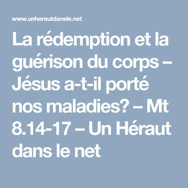 La rédemption et la guérison du corps – Jésus a-t-il porté nos maladies? – Mt 8.14-17 – Un Héraut dans le net