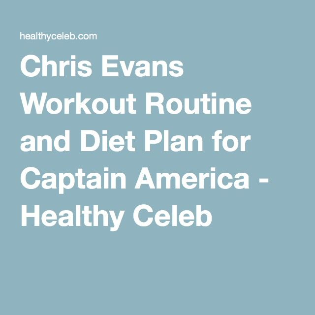 Chris Evans Workout Routine and Diet Plan for Captain America - Healthy Celeb