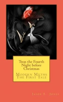 Twas the Fourth Night before Christmas: Modern Myths-the First Tale