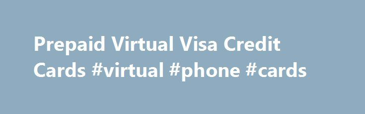Prepaid Virtual Visa Credit Cards #virtual #phone #cards http://pakistan.nef2.com/prepaid-virtual-visa-credit-cards-virtual-phone-cards/  # Prepaid Virtual Visa Credit Cards, PayPal VCC * Please note that 4 % fee is added to the final amount when paying by Bitcoins * Please note that 4 % fee is added to the final amount when paying through Perfect Money * Submit order request form to purchase cards in bulk NOTE: Please don t forget to click the Return to Merchant button once you have…