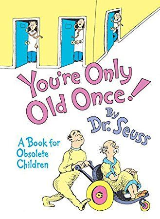 Dr Seuss Youre Only Old Once