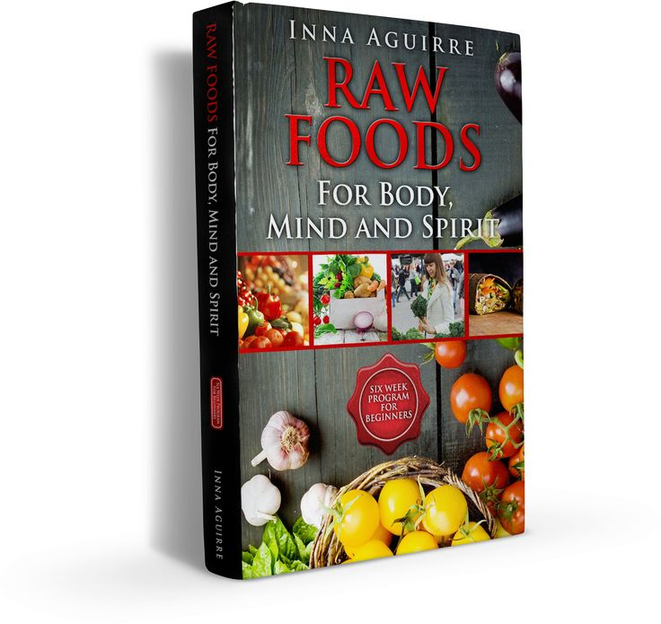Raw Foods For Body, Mind and Spirit: Six Week Program For Beginners.