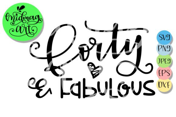 Download Free Forty And Fabulous Graphic By Midmagart Creative Fabrica 50th Birthday 40th Birthday Cards 40th Birthday SVG Cut Files