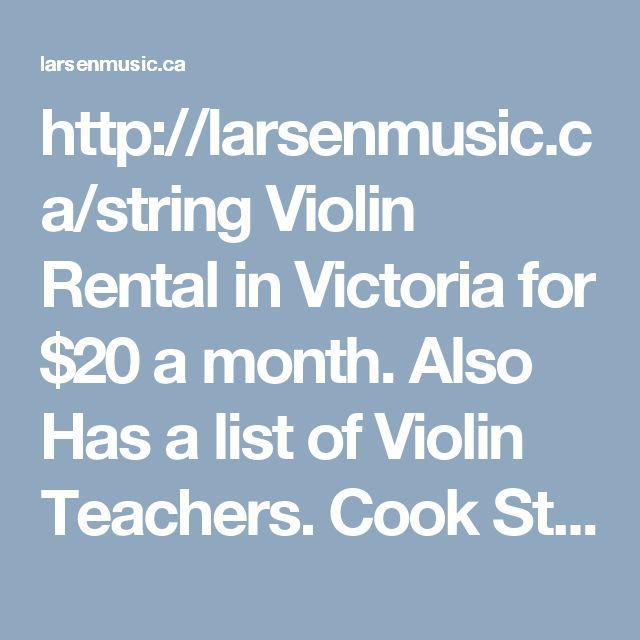 http://larsenmusic.ca/string  Violin Rental in Victoria for $20 a month. Also Has a list of Violin Teachers. Cook Street.