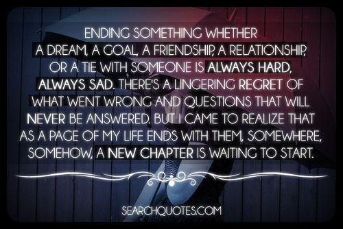 Positive Quotes About Relationships Ending: Ending Something Whether A Dream, A Goal, A Friendship, A
