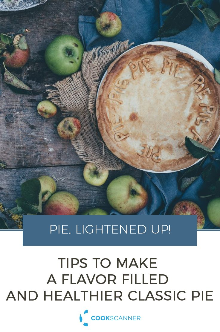 Pie, Lightened Up! Tips to Make a Flavor Filled and Healthier Classic