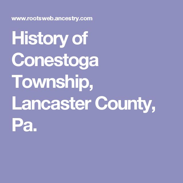 History Of Conestoga Township Lancaster County Pa