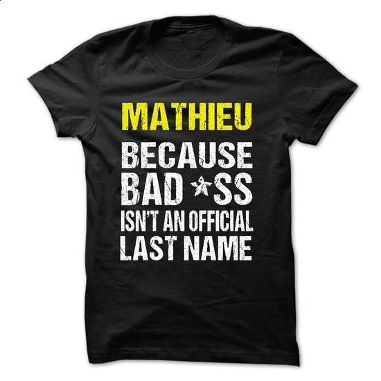 MATHIEU - BECAUSE BAD*SS ISNT AN OFFICIAL LAST NAME - #pullover hoodies #personalized sweatshirts. SIMILAR ITEMS => https://www.sunfrog.com/LifeStyle/MATHIEU--BECAUSE-BADSS-ISNT-AN-OFFICIAL-LAST-NAME.html?60505