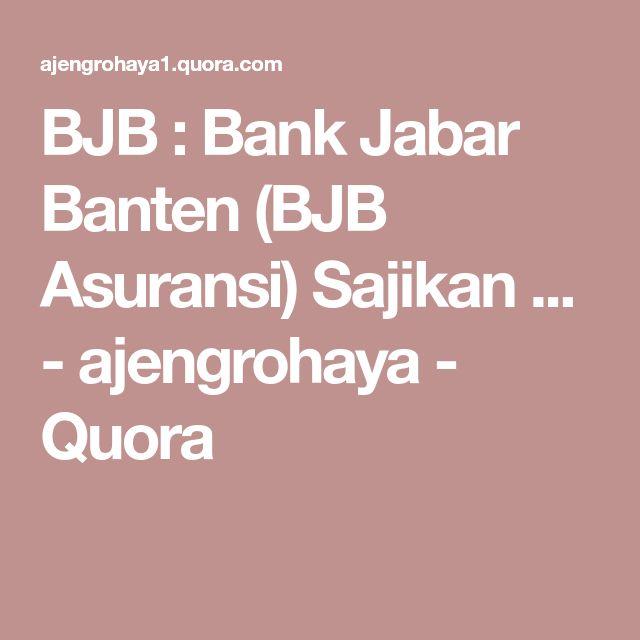 BJB : Bank Jabar Banten (BJB Asuransi) Sajikan ... - ajengrohaya - Quora