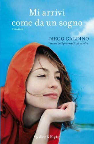 Mi arrivi come da un sogno di Diego Galdino, http://www.amazon.it/dp/B00I0I5TV4/ref=cm_sw_r_pi_dp_BwFdtb04918WJ