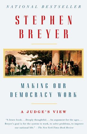 Making Our Democracy Work by Stephen Breyer | PenguinRandomHouse.com    Amazing book I had to share from Penguin Random House