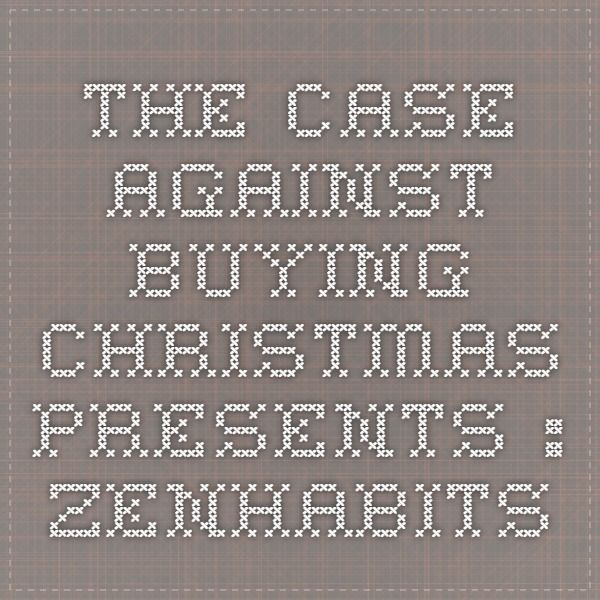 The Case Against Buying Christmas Presents : zenhabits