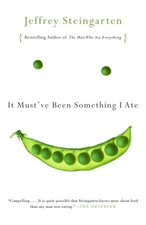 It Must've Been Something I Ate: The Return of the Man Who Ate Everything, by Jeffrey Steingarten