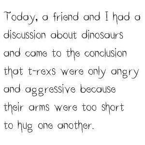 : Funny Sayings, Laugh, Hug, Poor T Rex, Funny Quotes, Dinosaurs, Things, Poor Trex, True Stories
