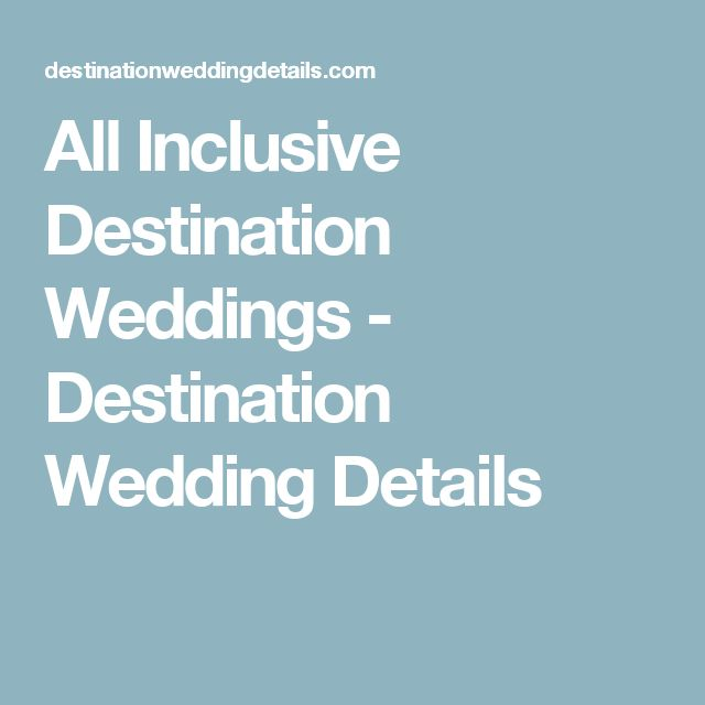 All Inclusive Destination Weddings - Destination Wedding Details
