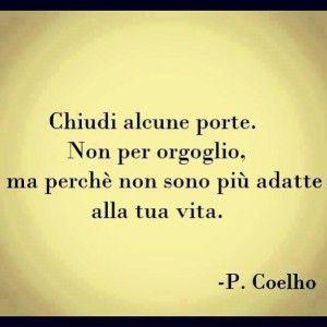 """""""Chiudi alcune porte. Non per orgoglio, ma perché non sono più adatte alla tua vita."""" (Paulo Coelho) #counselor #riflettere #crescitapersonale #counseling #migliorarsi #ilmegliodite #credercisempre #credenzelimitanti #PauloCoelho"""
