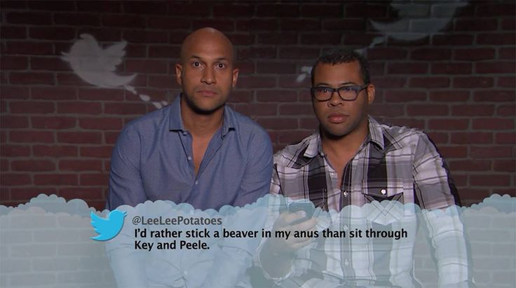 Keegan-Michael Key & Jordan Peele from Celebrity Mean Tweets From Jimmy Kimmel Live!  I'd rather stick a beaver in my anus than sit through Key and Peele.