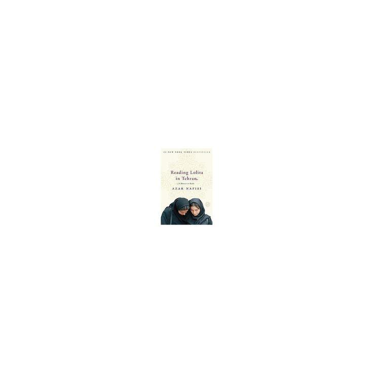 Reading Lolita in Tehran : A Memoir in Books (Reissue) (Paperback) (Azar Nafisi)