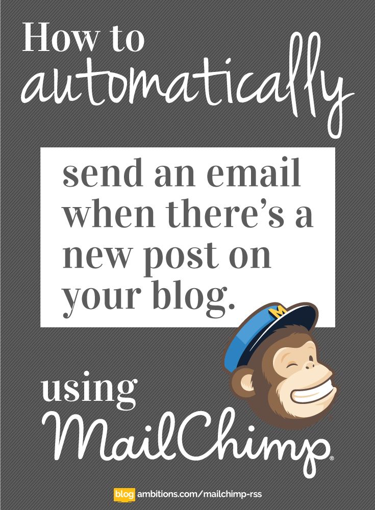 How to set up an RSS newsletter using mail chimp (you know, send an email notification to your subscribers whenever you post something new)