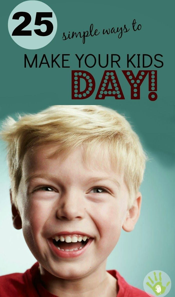 25 SIMPLE Ways to Make Any Day Special For Kids.