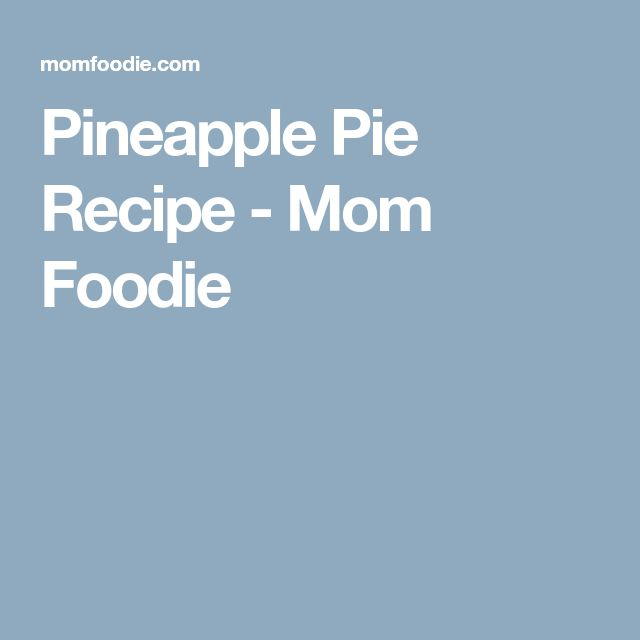 Pineapple Pie Recipe - Mom Foodie