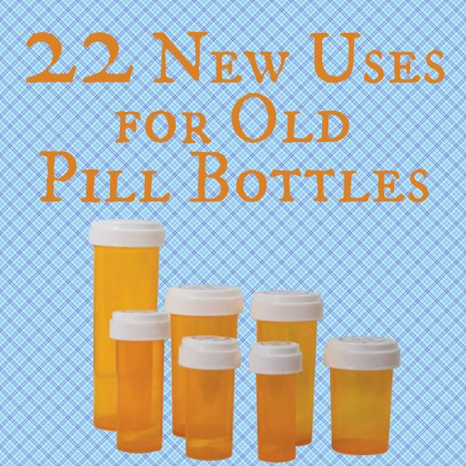 22 New Uses for Old Pill Bottles, love it