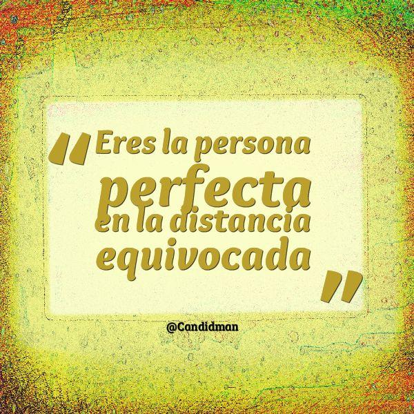 """Eres la persona perfecta en la distancia equivocada"". #Citas #Frases @Candidman"