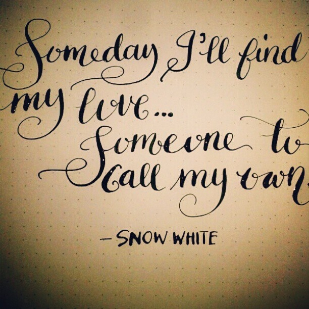 Someday I'll find my love... Someone to call my own. ~Snow White  I LOVE this! Cannot wait to be Mrs. Burgess!