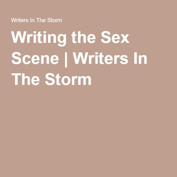 Writing the Sex Scene | Writers In The Storm