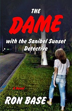 The Dame with the Sanibel Sunset Detective. (Sanibel Sunset Detective series, #9) by Ron Base. #MiltonON