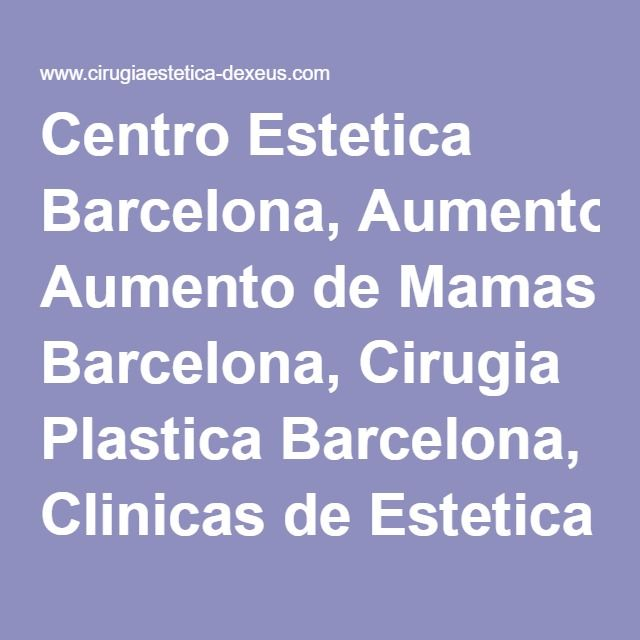 Centro Estetica Barcelona, Aumento de Mamas Barcelona, Cirugia Plastica Barcelona, Clinicas de Estetica Barcelona