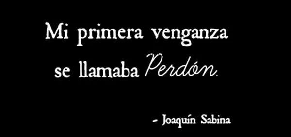 Mi primera venganza se llamaba perdón. #frases #citas #JoaquinSabines