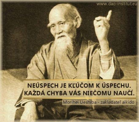 """""""Neúspech je kľúčom k úspechu.  Každá chyba vás niečomu naučí."""" Morihei Ueshiba - zakladateľ aikido"""