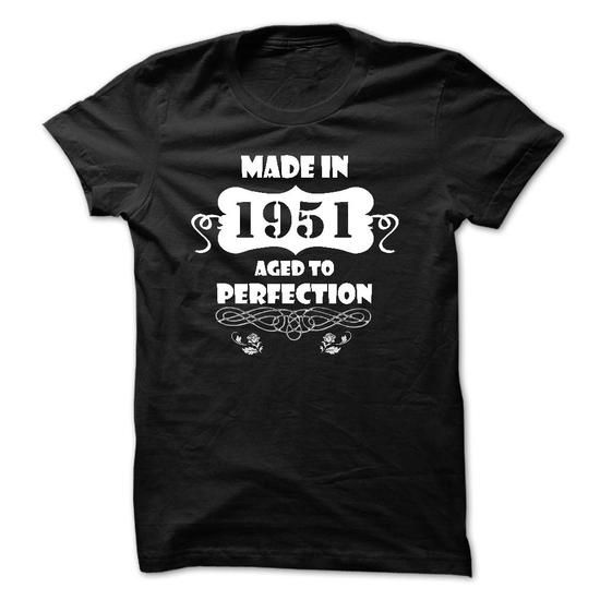 Made in 1951 - Aged to Perfection - #gift for men #gift for girls. SECURE CHECKOUT => https://www.sunfrog.com/Birth-Years/Made-in-1951--Aged-to-Perfection-76196564-Guys.html?68278