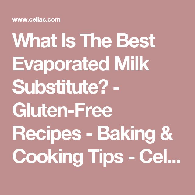 What Is The Best Evaporated Milk Substitute? - Gluten-Free Recipes - Baking & Cooking Tips - Celiac.com Celiac Disease & Gluten-Free Diet Forum
