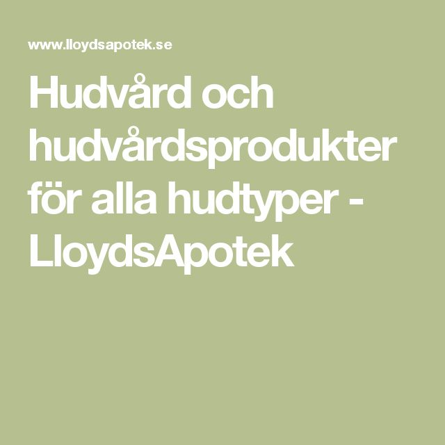 Hudvård och hudvårdsprodukter för alla hudtyper - LloydsApotek