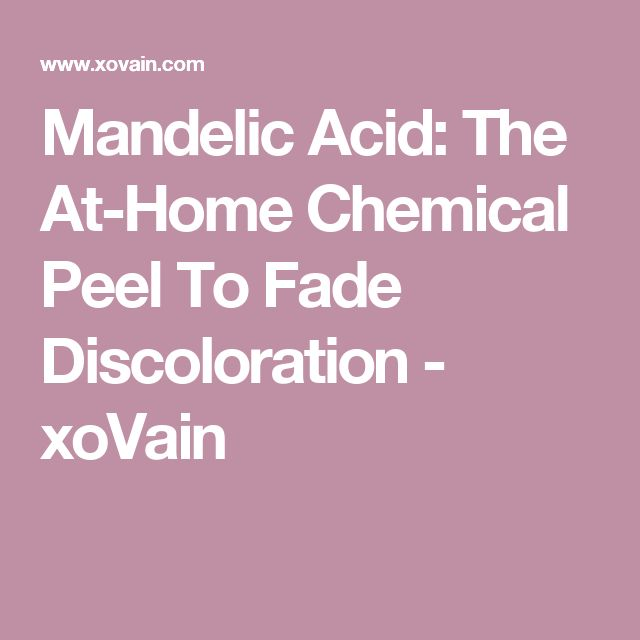 Mandelic Acid: The At-Home Chemical Peel To Fade Discoloration - xoVain