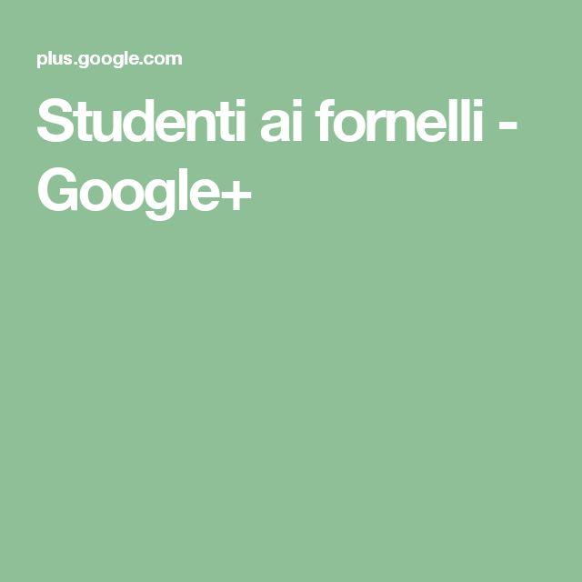 Studenti ai fornelli - Google+