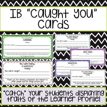 "Use these ""Caught You"" cards in your classroom to celebrate when attributes of the Learner Profile are being shown within your students! These are directly linked to the IB Learner Profile but can also be used in a traditional, non-IB classroom! ***UPDATED- 2 OF THE SAME CARDS ON A PAGE FOR"