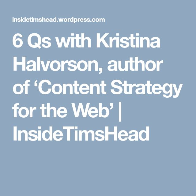6 Qs with Kristina Halvorson, author of 'Content Strategy for the Web' | InsideTimsHead