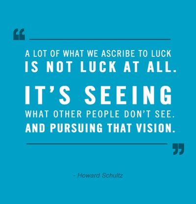A lot of what we ascribe to luck... - Howard Shultz [416x400] - Imgur
